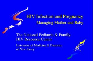 HIV Infection and Pregnancy Managing Mother and Baby
