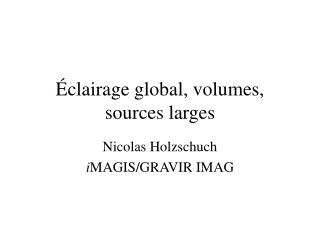 Éclairage global, volumes, sources larges