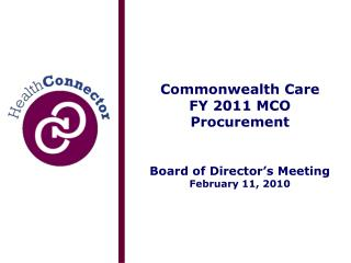 Commonwealth Care  FY 2011 MCO Procurement Board of Director's Meeting February 11, 2010