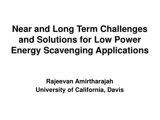 Near and Long Term Challenges and Solutions for Low Power Energy Scavenging Applications