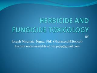 HERBICIDE AND FUNGICIDE TOXICOLOGY