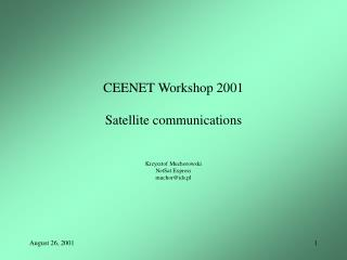 CEENET Workshop 2001 Satellite communications Krzysztof Muchorowski NetSat Express muchor@ids.pl