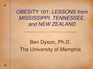 OBESITY 101: LESSONS from MISSISSIPPI, TENNESSEE, and NEW ZEALAND