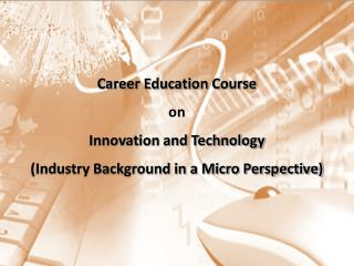 Career Education Course on Innovation and Technology (Industry Background in a Micro Perspective)
