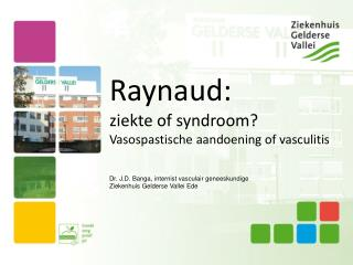 Raynaud: ziekte of syndroom? Vasospastische aandoening of vasculitis