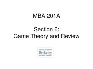 MBA 201A Section 6: Game Theory and Review