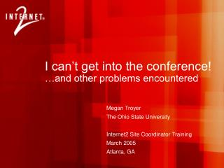 I can't get into the conference!  …and other problems encountered