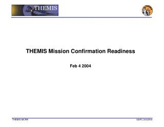 THEMIS Mission Confirmation Readiness  Feb 4 2004