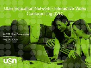 Utah Education Network - Interactive Video Conferencing (IVC)