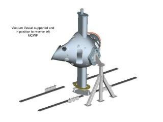 Vacuum Vessel supported and in position to receive left MCWF