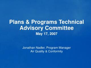 Plans & Programs Technical Advisory Committee May 17, 2007