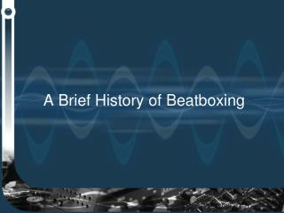 A Brief History of Beatboxing