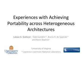 Experiences with Achieving Portability across Heterogeneous Architectures