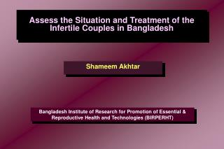 Assess the Situation and Treatment of the Infertile Couples in Bangladesh