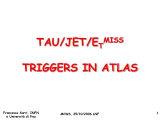 TAU/JET/E T MISS TRIGGERS IN ATLAS