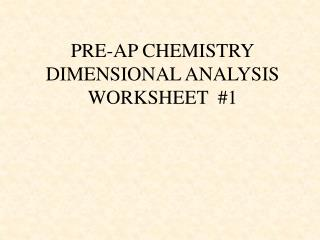 PRE-AP CHEMISTRY DIMENSIONAL ANALYSIS WORKSHEET  #1