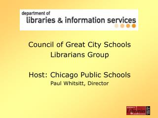 Council of Great City Schools Librarians Group Host: Chicago Public Schools