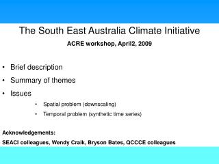 The South East Australia Climate Initiative ACRE workshop, April2, 2009 Brief description