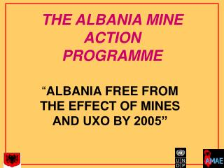 THE ALBANIA MINE ACTION  PROGRAMME