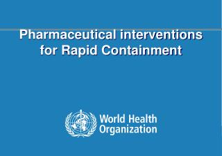 Pharmaceutical interventions for Rapid Containment
