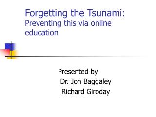Forgetting the Tsunami: Preventing this via online education