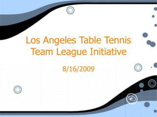 Los Angeles Table Tennis  Team League Initiative
