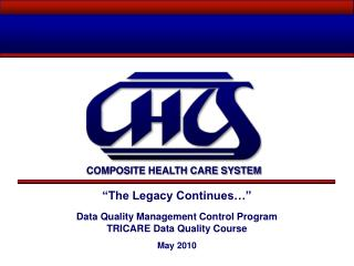 """The Legacy Continues…"" Data Quality Management Control Program TRICARE Data Quality Course"