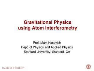 Gravitational Physics                   using Atom Interferometry