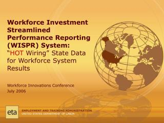 Workforce Investment Streamlined Performance Reporting WISPR System:    HOT Wiring  State Data for Workforce System Resu