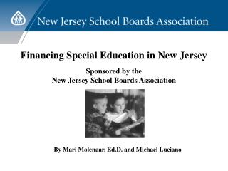 Financing Special Education in New Jersey   Sponsored by the New Jersey School Boards Association