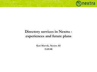 Directory services in Nextra -  experiences  and future plans Kari Marvik, Nextra AS 11.05.00