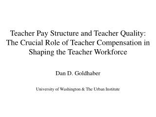 Teacher Pay Structure and Teacher Quality:  The Crucial Role of Teacher Compensation in Shaping the Teacher Workforce