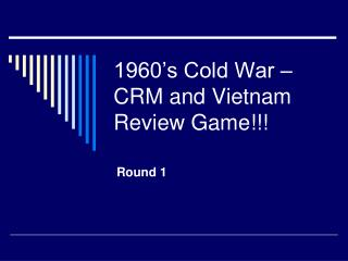 1960's Cold War –CRM and Vietnam Review Game!!!