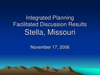 Integrated Planning Facilitated Discussion Results Stella, Missouri