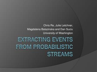 Extracting Events from Probabilistic Streams