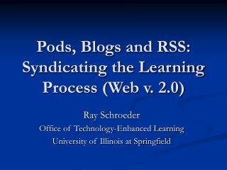 Pods, Blogs and RSS: Syndicating the Learning Process (Web v. 2.0)
