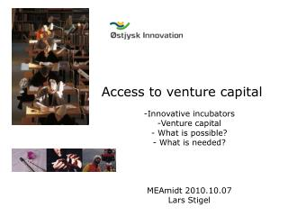 Access to venture capital Innovative  incubators Venture capital What is possible?