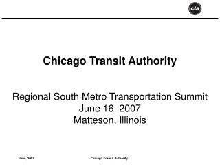 Chicago Transit Authority Regional South Metro Transportation Summit June 16, 2007 Matteson, Illinois