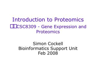 Introduction to Proteomics CSC8309 - Gene Expression and Proteomics