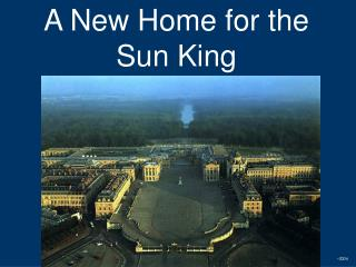 A New Home for the Sun King