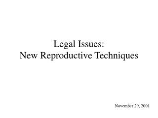 Legal Issues:   New Reproductive Techniques