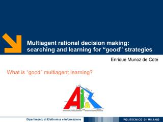 "Multiagent rational decision making: searching and learning for ""good"" strategies"