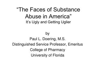 """The Faces of Substance Abuse in America"" It's Ugly and Getting Uglier"