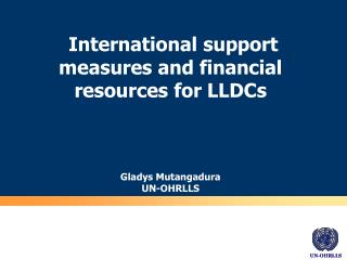 International support measures and financial resources for LLDCs Gladys Mutangadura UN-OHRLLS
