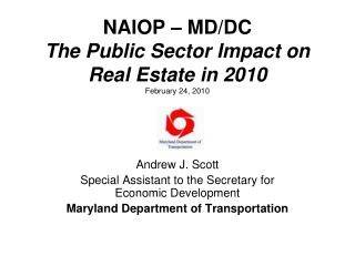 NAIOP – MD/DC The Public Sector Impact on Real Estate in 2010 February 24, 2010