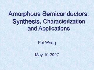 Amorphous Semiconductors: Synthesis,  Characterization and Applications