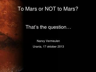 To Mars or NOT to Mars?