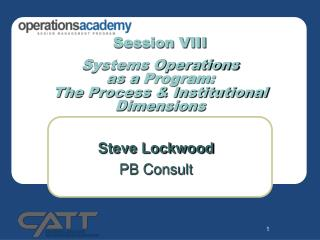 Session VIII Systems Operations as a  Program: The Process & Institutional Dimensions