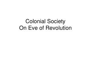 Colonial Society On Eve of Revolution