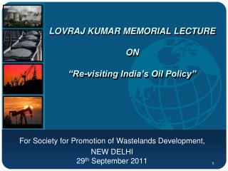 "Lovraj  KUMAR Memorial Lecture  on ""Re-visiting India's Oil Policy"""